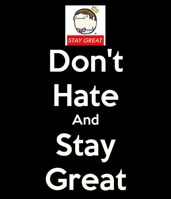 Don't Hate And Stay Great