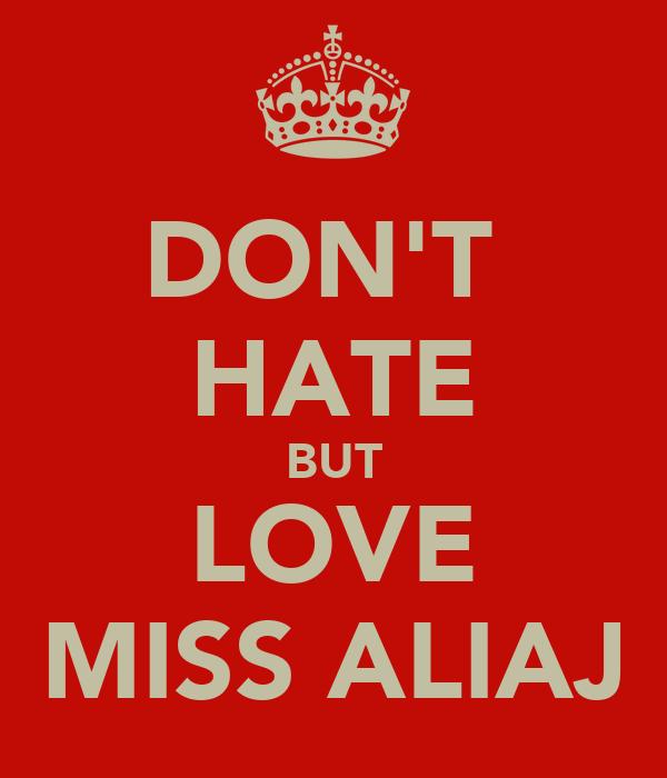 DON'T  HATE BUT LOVE MISS ALIAJ