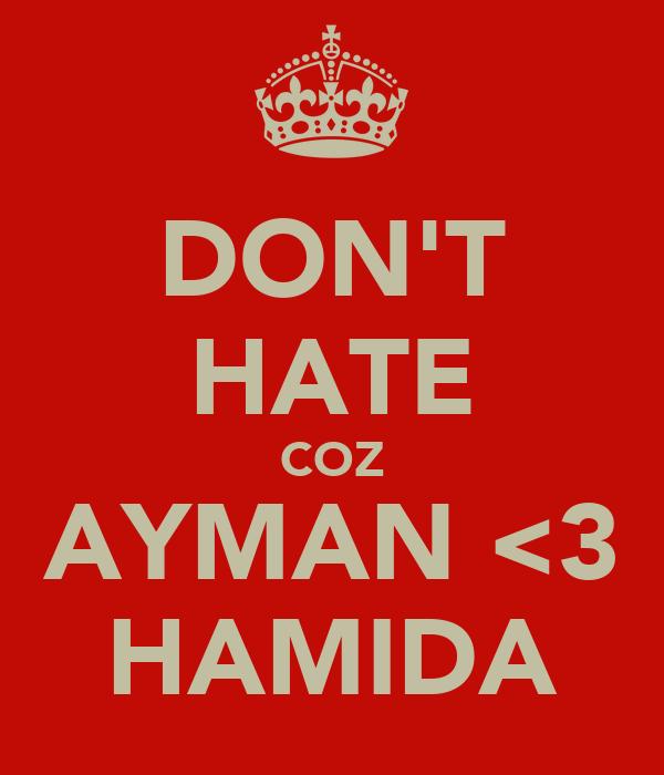 DON'T HATE COZ AYMAN <3 HAMIDA
