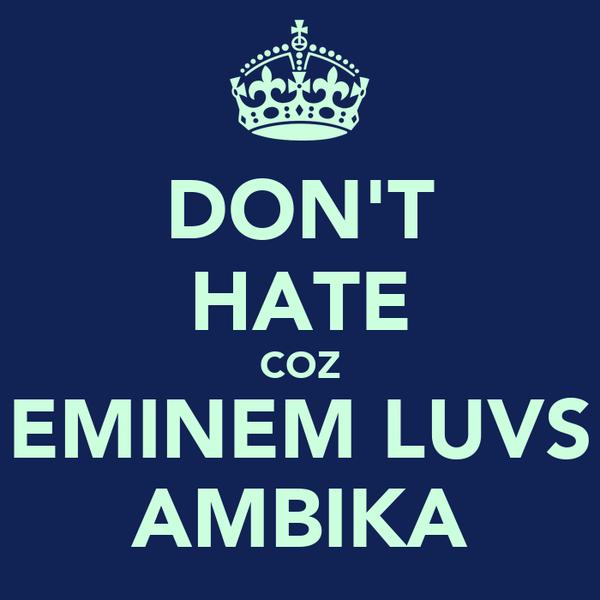 DON'T HATE COZ EMINEM LUVS AMBIKA