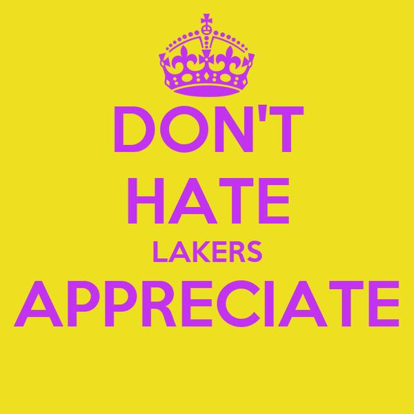 DON'T HATE LAKERS APPRECIATE