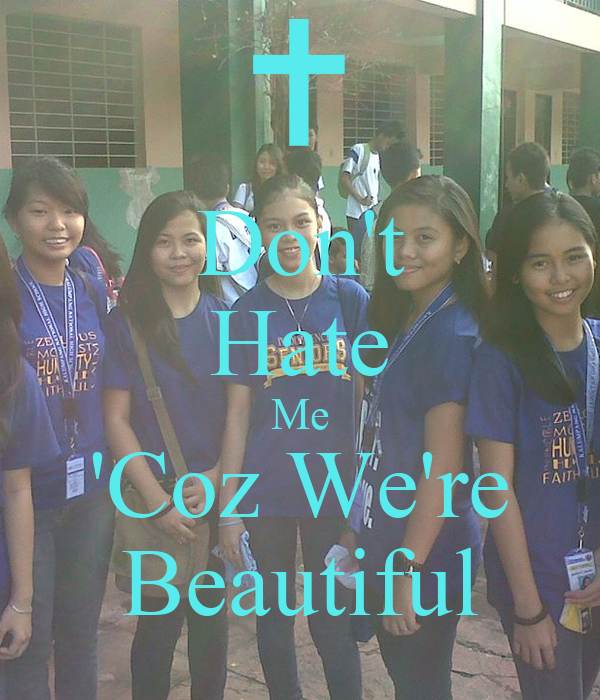 Don't Hate Me 'Coz We're Beautiful