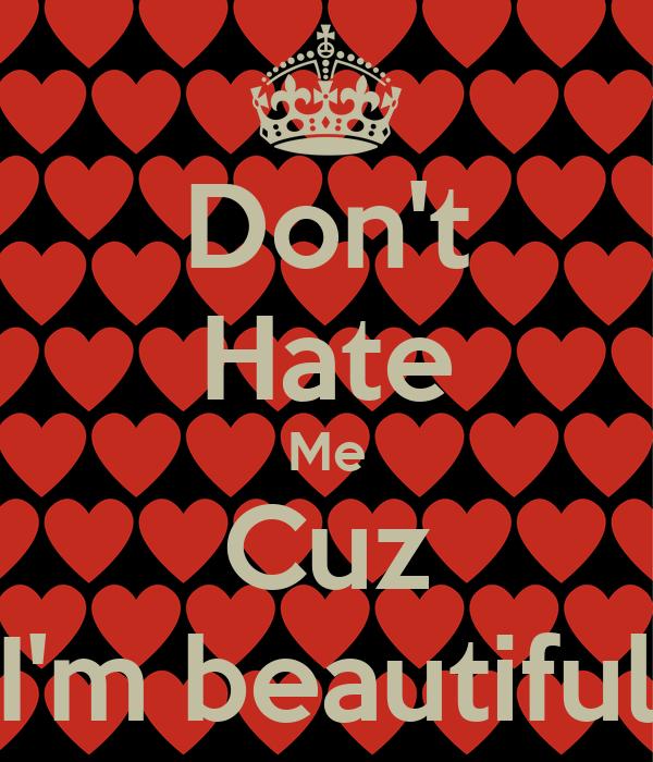 Don't Hate Me Cuz I'm beautiful