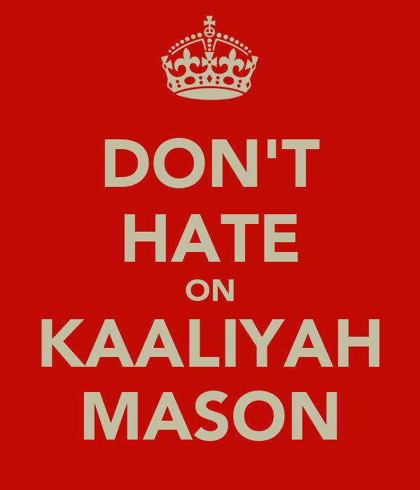 DON'T HATE ON KAALIYAH MASON