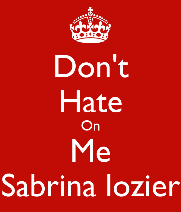 Don't Hate On Me Sabrina lozier