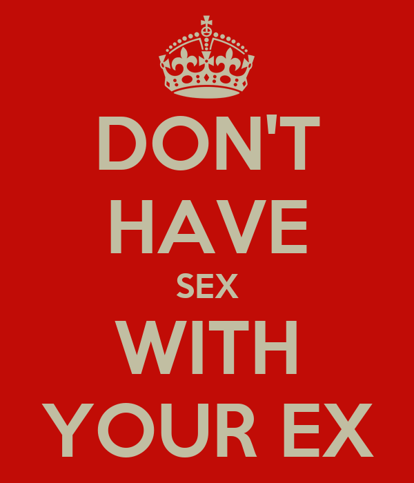 Don'T Have Sex With Your Ex 41