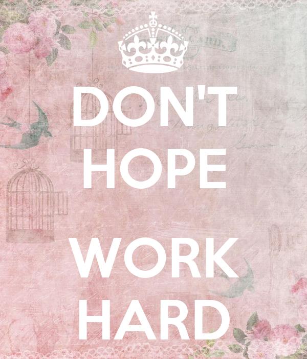 DON'T HOPE  WORK HARD