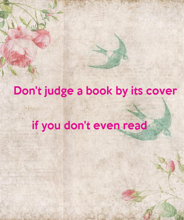 never judge a book by its cover paragraph essay Learn how to understand the proverbial narrative do not judge the book by its cover do not judge a book by its cover- it is essay and research paper.