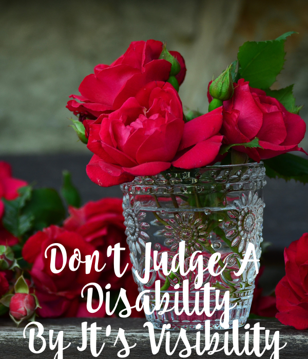 Don't Judge A  Disability  By It's Visibility