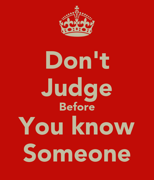 Don't Judge Before You know Someone