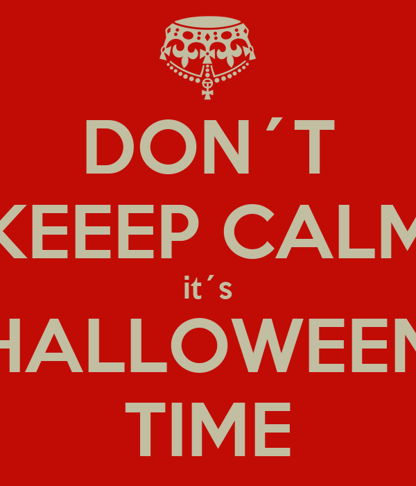 DON´T KEEEP CALM it´s HALLOWEEN TIME