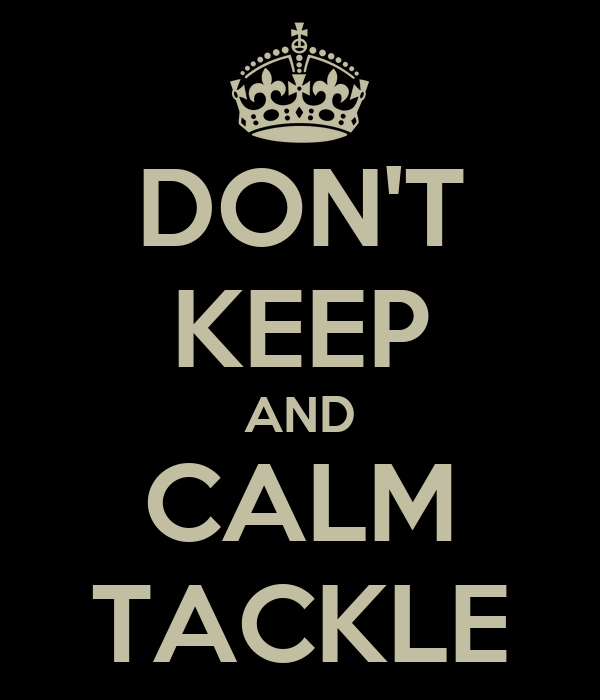 DON'T KEEP AND CALM TACKLE
