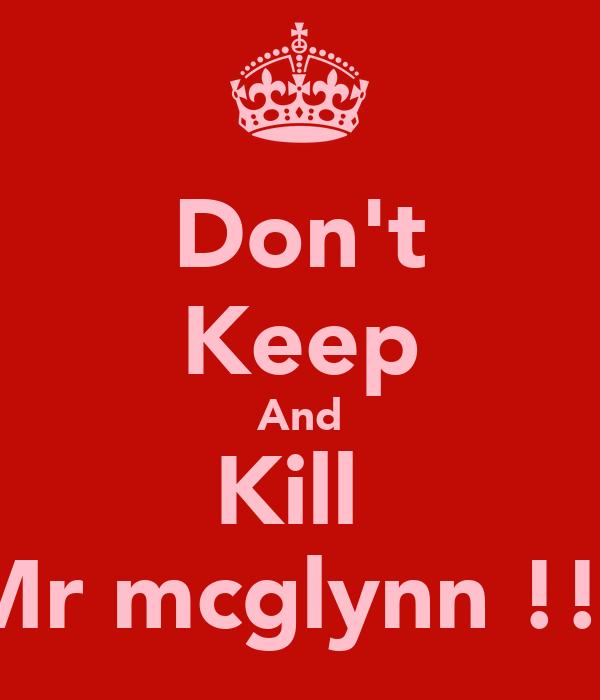 Don't Keep And Kill  Mr mcglynn !!!