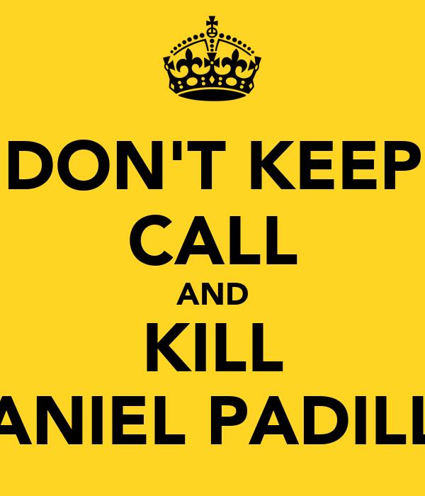 DON'T KEEP CALL AND KILL DANIEL PADILLA