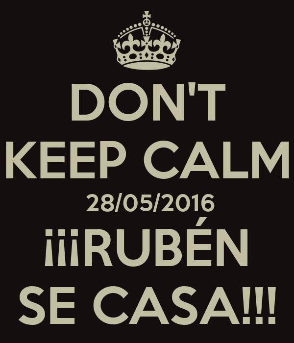 DON'T KEEP CALM  28/05/2016 ¡¡¡RUBÉN SE CASA!!!