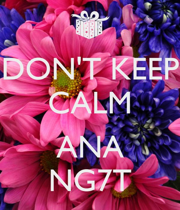 DON'T KEEP CALM  ANA NG7T