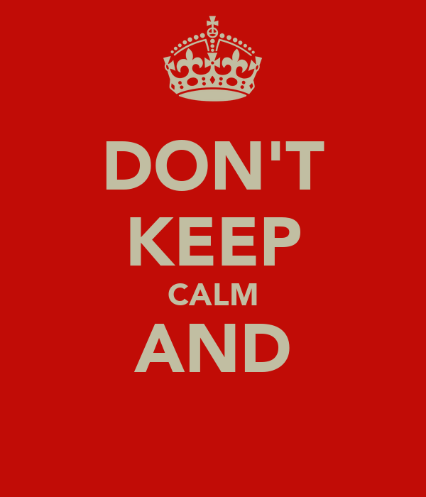 DON'T KEEP CALM AND ┌П┐   ┌П┐