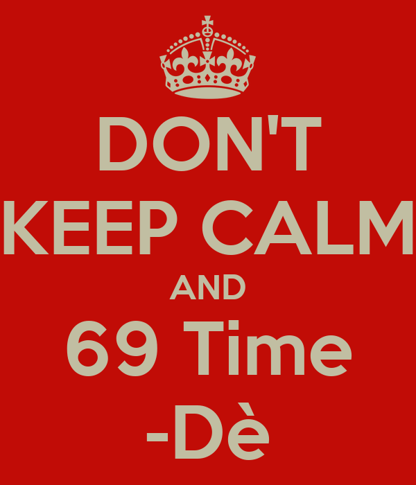 DON'T KEEP CALM AND 69 Time -Dè