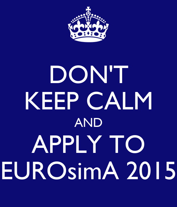 DON'T KEEP CALM AND APPLY TO EUROsimA 2015