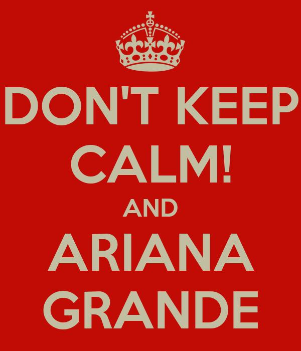 DON'T KEEP CALM! AND ARIANA GRANDE