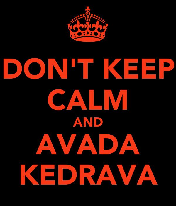 DON'T KEEP CALM AND AVADA KEDRAVA
