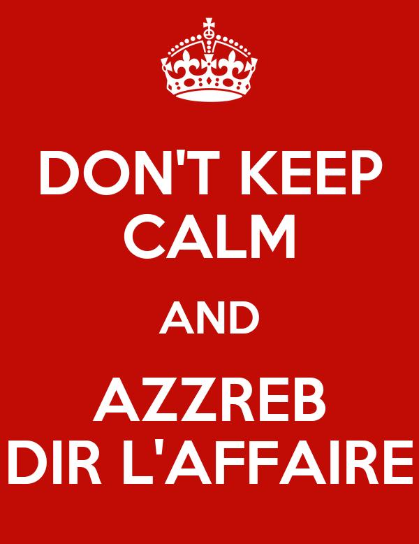 DON'T KEEP CALM AND AZZREB DIR L'AFFAIRE