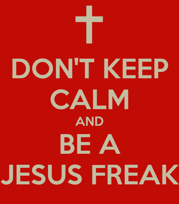 DON'T KEEP CALM AND BE A JESUS FREAK