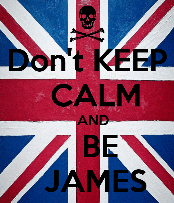 Don't KEEP   CALM    AND     BE    JAMES