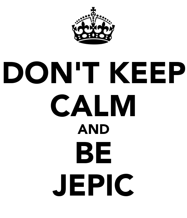 DON'T KEEP CALM AND BE JEPIC