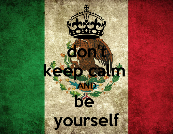 don't keep calm  AND be  yourself