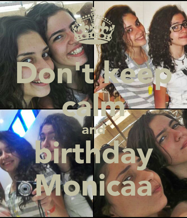 Don't keep calm and birthday Monicaa