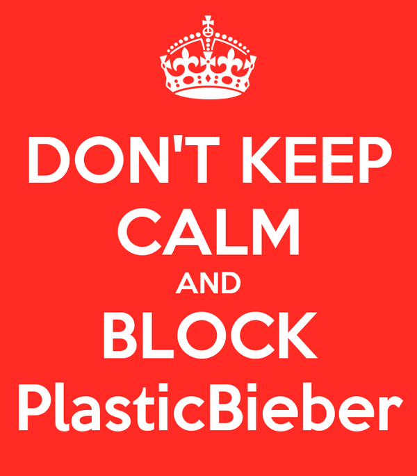 DON'T KEEP CALM AND BLOCK PlasticBieber