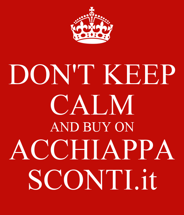 DON'T KEEP CALM AND BUY ON ACCHIAPPA SCONTI.it