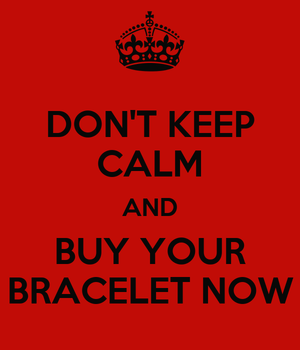 DON'T KEEP CALM AND BUY YOUR BRACELET NOW