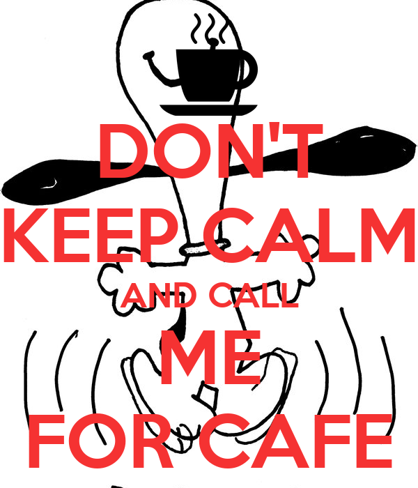 DON'T KEEP CALM AND CALL ME FOR CAFE