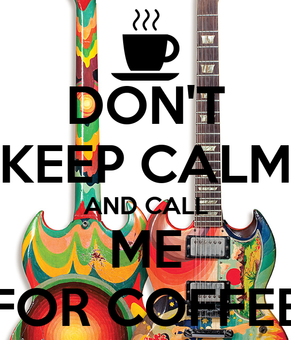 DON'T KEEP CALM AND CALL ME FOR COFFEE