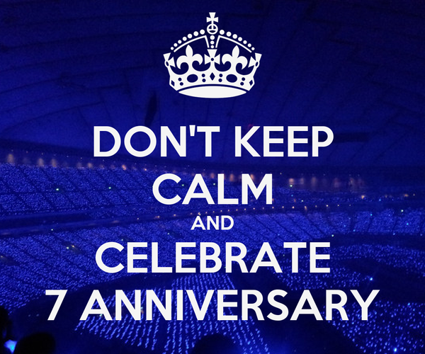 DON'T KEEP CALM AND CELEBRATE 7 ANNIVERSARY