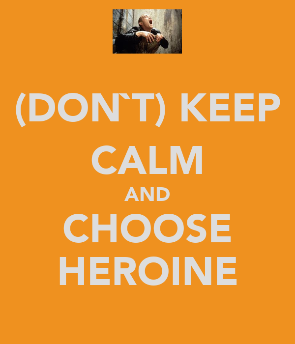 (DON`T) KEEP CALM AND CHOOSE HEROINE