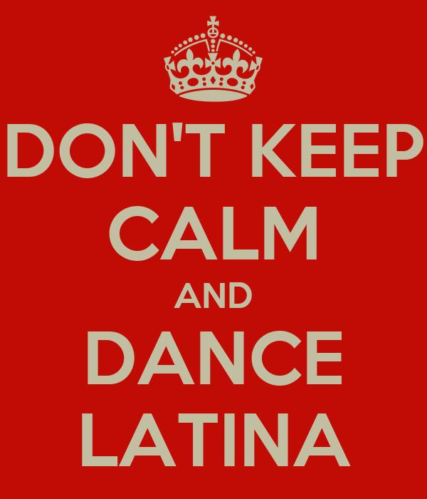 DON'T KEEP CALM AND DANCE LATINA