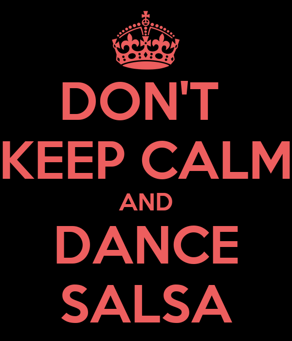 DON'T  KEEP CALM AND DANCE SALSA