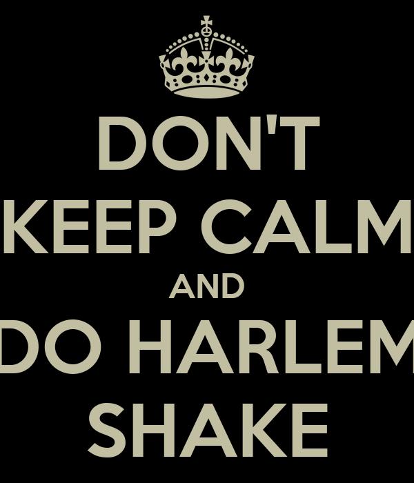 DON'T KEEP CALM AND DO HARLEM SHAKE
