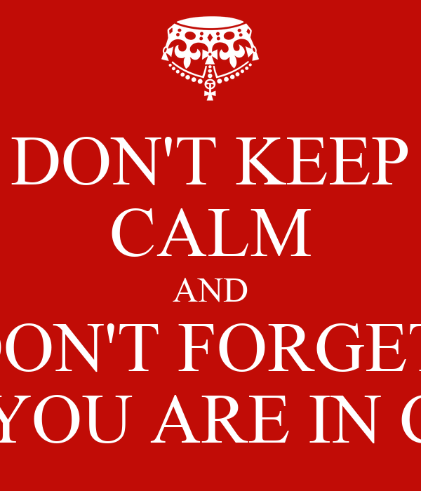 DON'T KEEP CALM AND DON'T FORGET  THAT YOU ARE IN COCHA