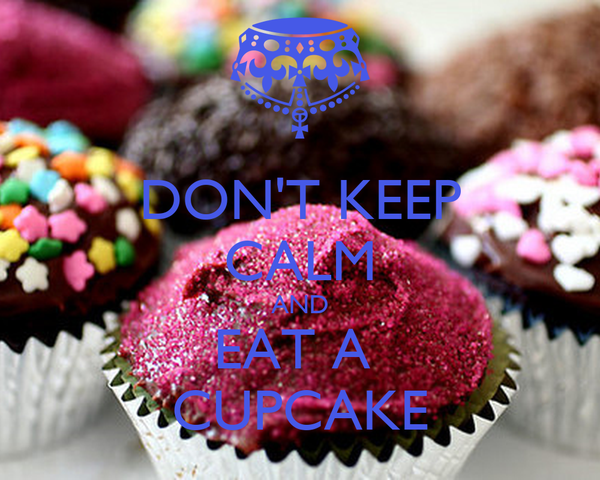 DON'T KEEP CALM AND EAT A  CUPCAKE