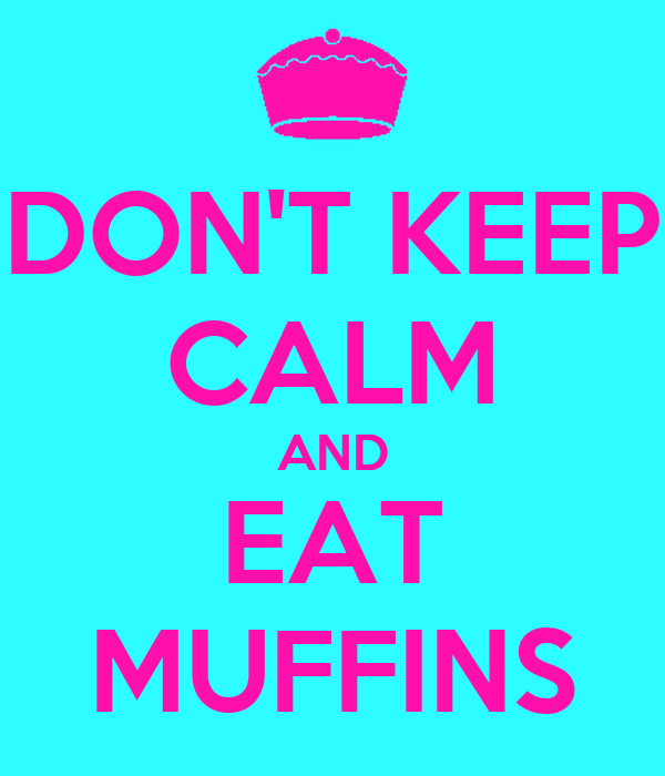 DON'T KEEP CALM AND EAT MUFFINS