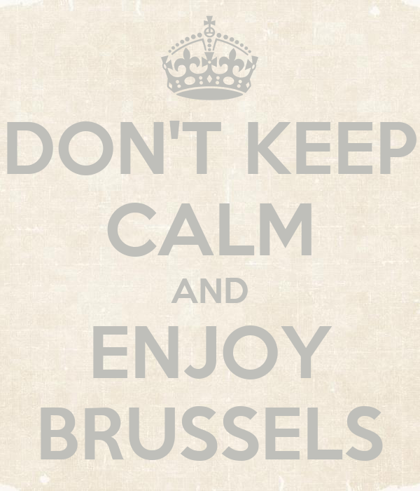 DON'T KEEP CALM AND ENJOY BRUSSELS