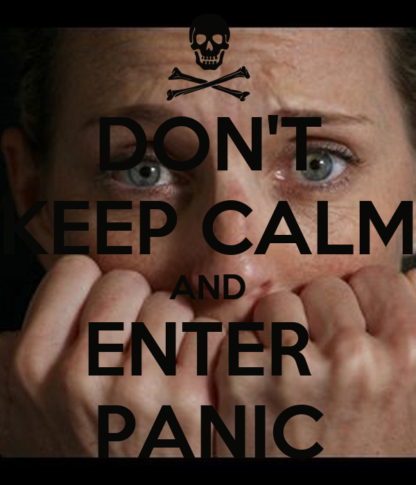 DON'T KEEP CALM AND ENTER  PANIC