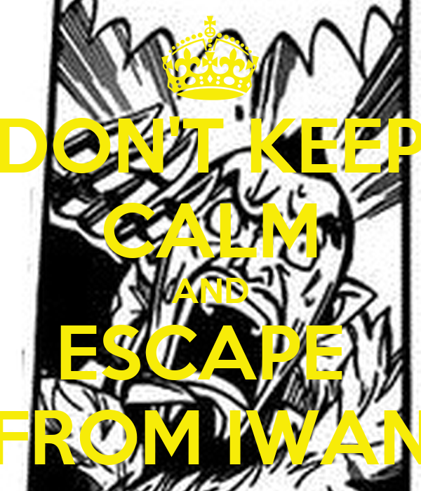 DON'T KEEP CALM AND ESCAPE  FROM IWAN