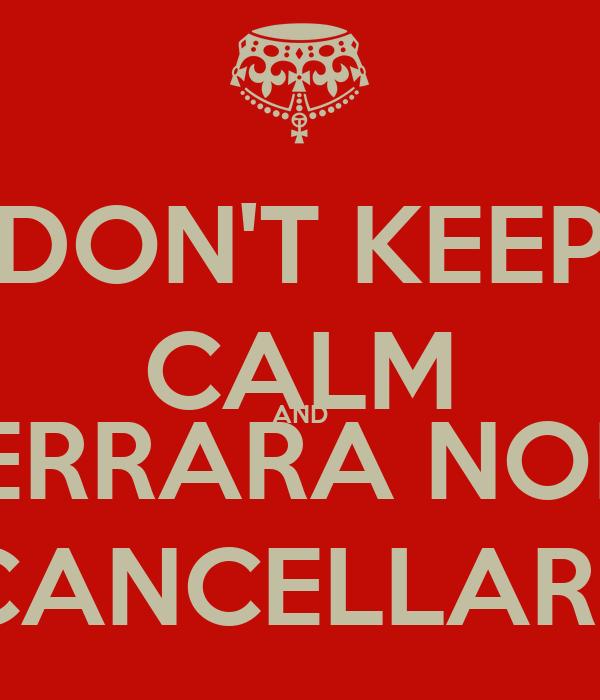 DON'T KEEP CALM AND FERRARA NON  CANCELLARE