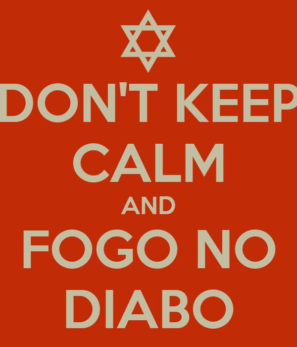 DON'T KEEP CALM AND FOGO NO DIABO