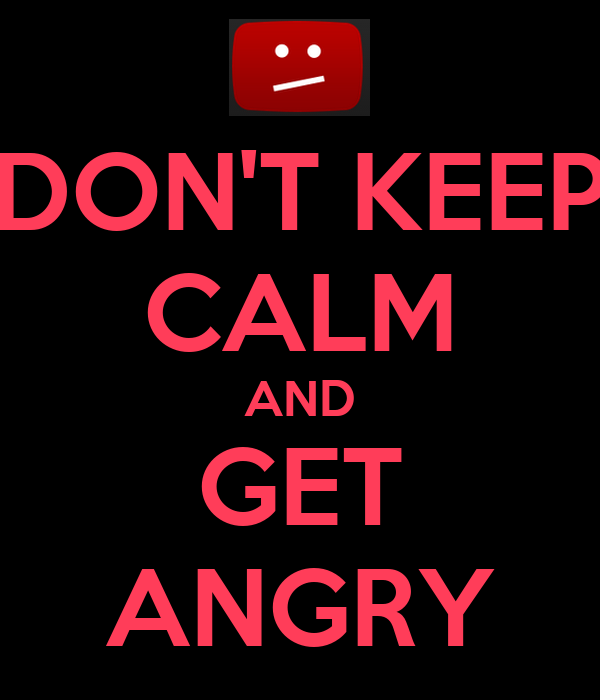 DON'T KEEP CALM AND GET ANGRY